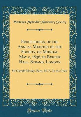 Proceedings, of the Annual Meeting of the Society, on Monday, May 2, 1836, in Exeter Hall, Strand, London by Wesleyan Methodist Missionary Society