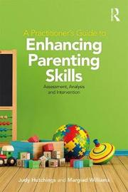 A Practitioner's Guide to Enhancing Parenting Skills by Judy Hutchings
