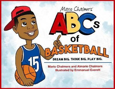 Mario Chalmers' ABCs of Basketball by Mario Chalmers
