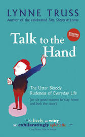 Talk to the Hand: The Utter Bloody Rudeness of Everyday Life by Lynne Truss image