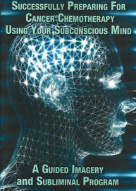 Successfully Preparing for Cancer Chemotherapy Using Your Subconscious Mind: A Guided Imagery and Subliminal Program by Pat Matthews image