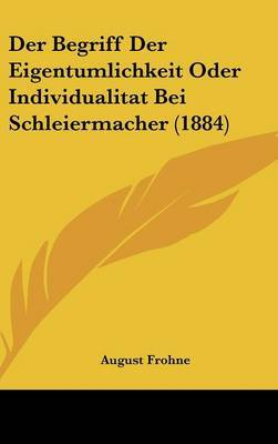 Der Begriff Der Eigentumlichkeit Oder Individualitat Bei Schleiermacher (1884) by August Frohne image