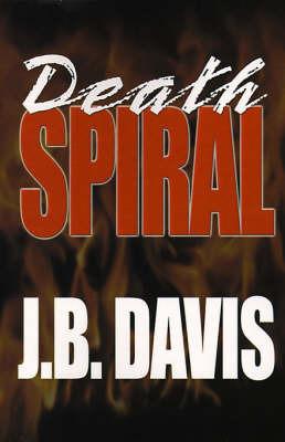 Death Spiral by J B Davis, MBA, CFP