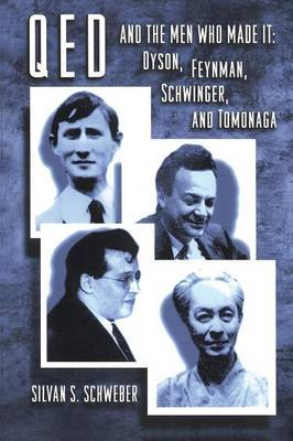 QED and the Men Who Made It by Silvan S. Schweber