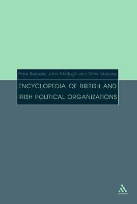 Encyclopedia of British and Irish Political Organizations by Peter Barberis