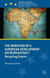 The Invention of a European Development Aid Bureaucracy by Veronique Dimier