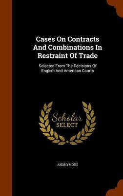 Cases on Contracts and Combinations in Restraint of Trade by * Anonymous