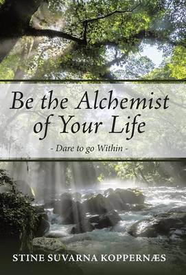 Be the Alchemist of Your Life by Stine Kopperns