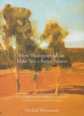 How Photography Can Make You a Better Painter by Michael Weymouth