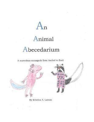 An Animal Abecedarium by Kristina a Larson