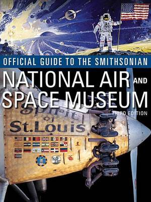 Official Guide to the Smithsonian National Air and Space Museum by Smithsonian Institution