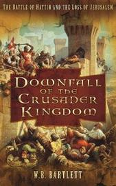 Downfall of the Crusader Kingdom by W.B. Bartlett