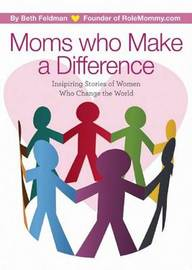 Moms Who Make a Difference: Inspiring Stories of Women Who Change the World image