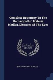 Complete Repertory to the Hom�opathic Materia Medica. Diseases of the Eyes by Edward William. Berridge
