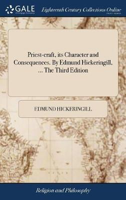 Priest-Craft, Its Character and Consequences. by Edmund Hickeringill, ... the Third Edition by Edmund Hickeringill