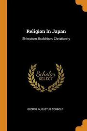 Religion in Japan; Shintoism, Buddhism, Christianity by George Augustus Cobbold