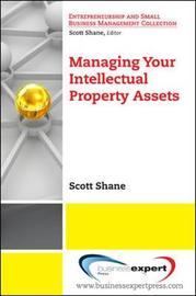Managing Your Intellectual Property Assets by Shane Scott