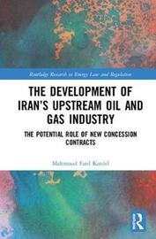 The Development of Iran's Upstream Oil and Gas Industry by Mahmoud Fard Kardel