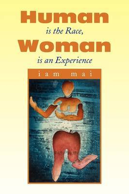 Human Is the Race, Woman Is an Experience by iam mai image