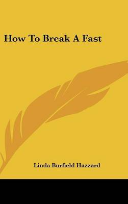 How to Break a Fast by Linda Burfield Hazzard image