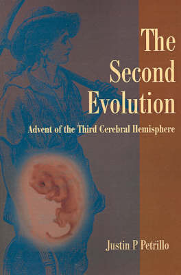 The Second Evolution: Advent of the Third Cerebral Hemisphere by Justin P Petrillo