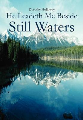 He Leadeth Me Beside Still Waters by Dorothy Holloway