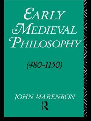 Early Mediaeval Philosophy, 480-1150 by John Marenbon
