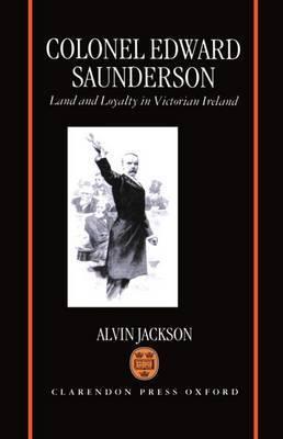 Colonel Edward Saunderson by Alvin Jackson