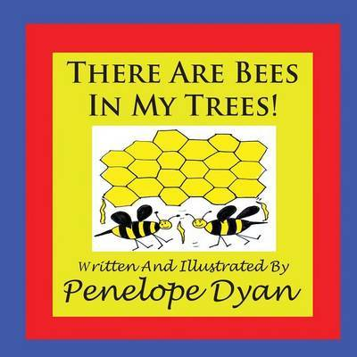 There Are Bees In My Trees! by Penelope Dyan