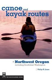 Canoe and Kayak Routes of Northwest Oregon by Philip Jones