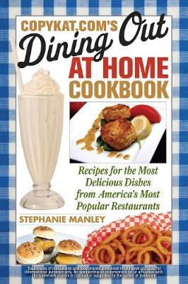 CopyKat.com's Dining Out at Home Cookbook by Stephanie Manley image