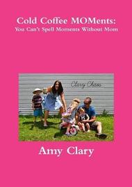 Cold Coffee MOMents by Amy Clary