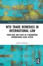 WTO Trade Remedies in International Law by Roberto Soprano