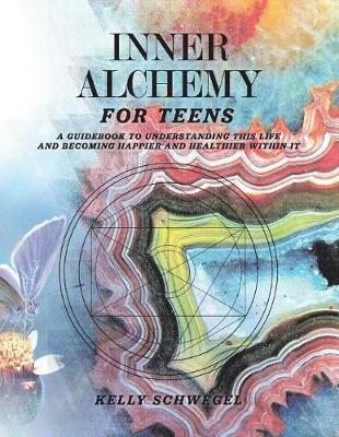 Inner Alchemy for Teens by Kelly Schwegel image