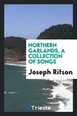 Northern Garlands, a Collection of Songs by Joseph Ritson image