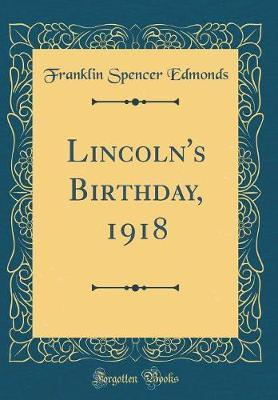 Lincoln's Birthday, 1918 (Classic Reprint) by Franklin Spencer Edmonds