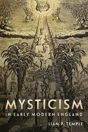 Mysticism in Early Modern England by Liam Peter Temple