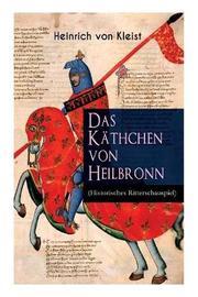 Das K thchen von Heilbronn (Historisches Ritterschauspiel) by Heinrich Von Kleist