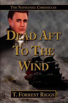 Dead Aft to the Wind: The Nathaniel Chronicles by T. Forrest Riggs image