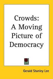 Crowds: A Moving Picture of Democracy by Gerald Stanley Lee image