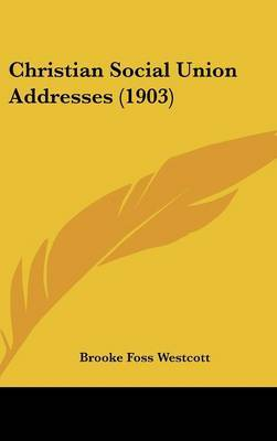 Christian Social Union Addresses (1903) by Brooke Foss Westcott, bp. image