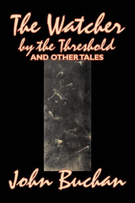 The Watcher by the Threshold and Other Tales by John Buchan