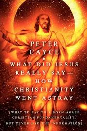What Did Jesus Really Say-How Christianity Went Astray by Peter Cayce image