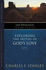 Exploring the Depths of God?s Love by Charles Stanley