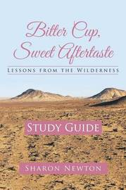 Bitter Cup, Sweet Aftertaste - Lessons from the Wilderness by Sharon Newton