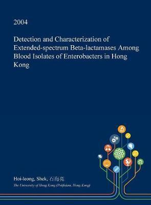 Detection and Characterization of Extended-Spectrum Beta-Lactamases Among Blood Isolates of Enterobacters in Hong Kong by Hoi-Leong Shek