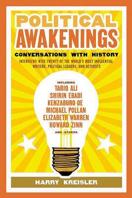 Political Awakenings: Conversations with History: Interviews with Twenty of the World's Most Influential Writers, Thinkers, and Activists by Harry Kreisler