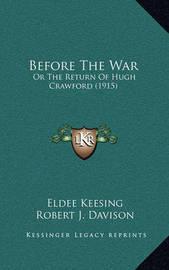 Before the War: Or the Return of Hugh Crawford (1915) by Eldee Keesing
