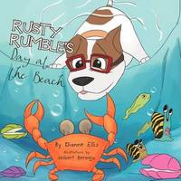 Rusty Rumble's Day at the Beach by Dianne Ellis