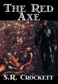 The Red Axe by S.R. Crockett